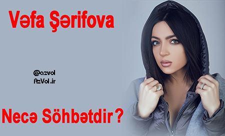 دانلود آهنگ آذربایجانی جدید Vefa Şerifova به نام Nece Sohbetdir